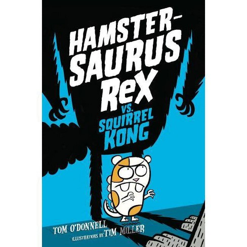 Hamstersaurus Rex vs. Squirrel Kong - by  Tom O'Donnell (Hardcover) - image 1 of 1