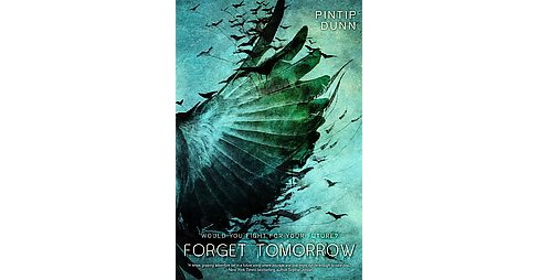 Forget Tomorrow (Hardcover) (Pintip Dunn) - image 1 of 1