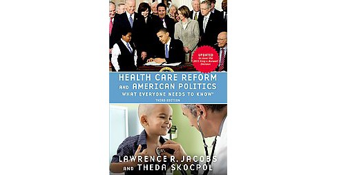 Health Care Reform and American Politics : What Everyone Needs to Know (Hardcover) (Lawrence R. Jacobs & - image 1 of 1