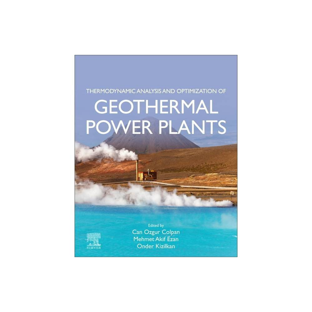Thermodynamic Analysis And Optimization Of Geothermal Power Plants By Can Ozgur Colpan Mehmet Akif Ezan Onder Kizilkan Hardcover
