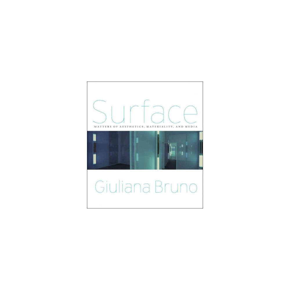 Surface : Matters of Aesthetics, Materiality, and Media (Reprint) (Paperback) (Giuliana Bruno)