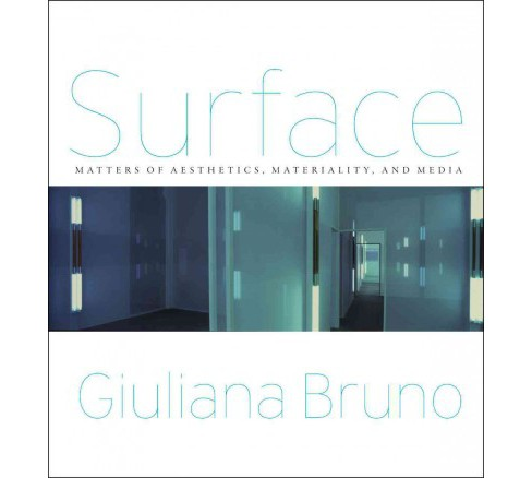 Surface : Matters of Aesthetics, Materiality, and Media (Reprint) (Paperback) (Giuliana Bruno) - image 1 of 1