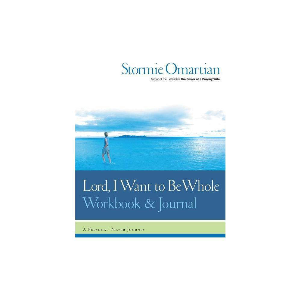 Lord I Want To Be Whole Workbook And Journal By Stormie Omartian Paperback