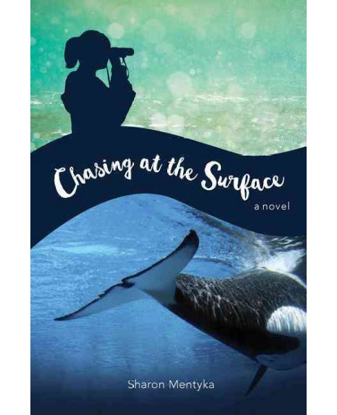 Chasing at the Surface : A Novel (Paperback) (Sharon Mentyka) - image 1 of 1