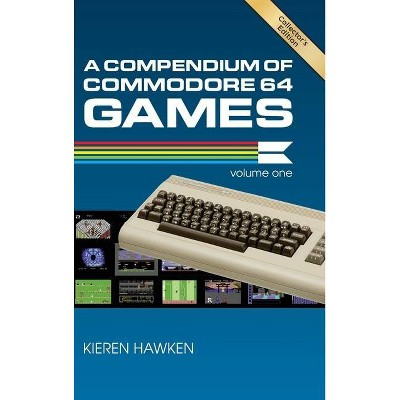 A Compendium of Commodore 64 Games - Volume One - by  Kieren Hawken (Hardcover)