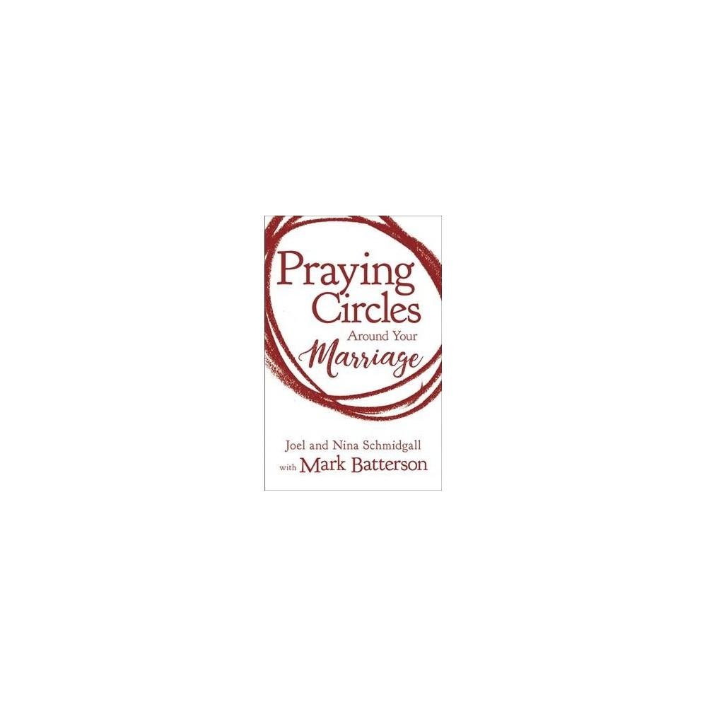 Praying Circles Around Your Marriage - by Joel Schmidgall & Nina Schmidgall (Hardcover)