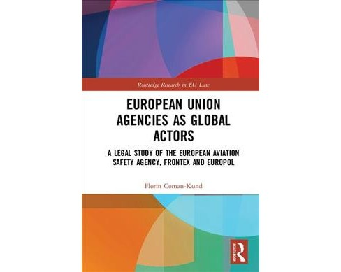 European Union Agencies As Global Actors : A Legal Study of the European Aviation Safety Agency, Frontex - image 1 of 1