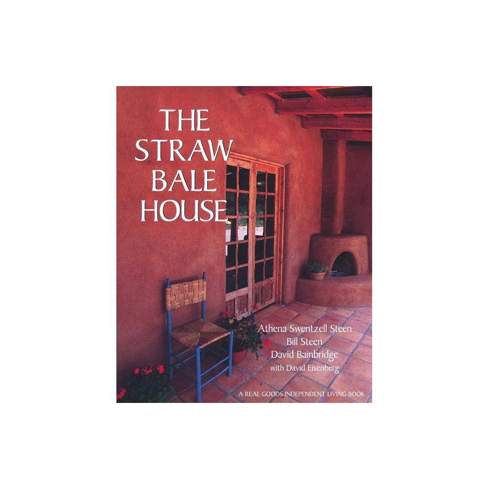 The Straw Bale House - (Real Goods Independent Living Book) (Paperback)