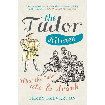 The Tudor Kitchen - by Terry Breverton (Paperback)