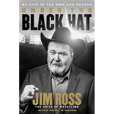 Under the Black Hat - by Jim Ross & Paul O'Brien (Hardcover)