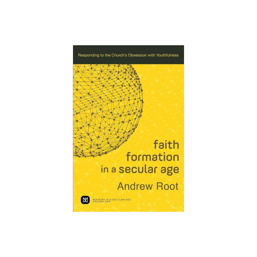 Faith Formation In A Secular Age Ministry In A Secular Age By Andrew Root Paperback
