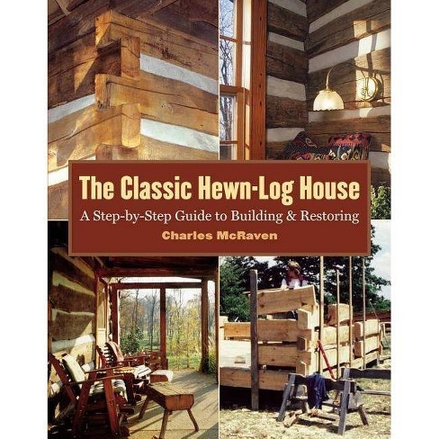 The Classic Hewn-Log House - by  Charles McRaven (Paperback) - image 1 of 1