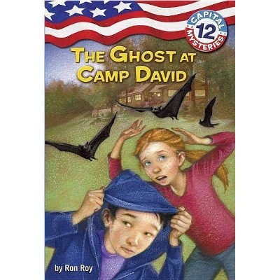 Capital Mysteries #12: The Ghost at Camp David - (Capital Mysteries (Quality)) by  Ron Roy (Paperback)