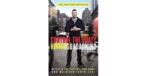 Control the Crazy : My Plan to Stop Stressing, Avoid Drama, and Maintain Inner Cool (Paperback) (Vinny - image 1 of 1