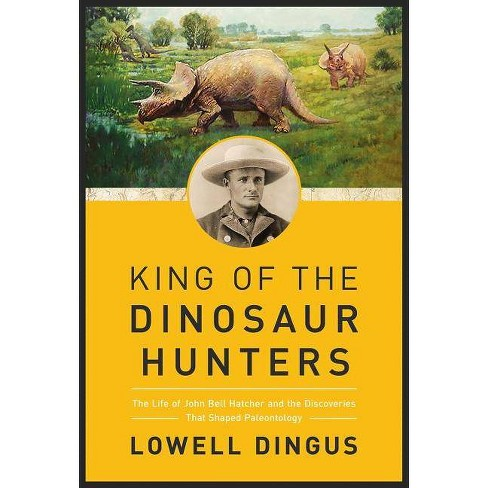 King of the Dinosaur Hunters - by  Lowell Dingus (Paperback) - image 1 of 1