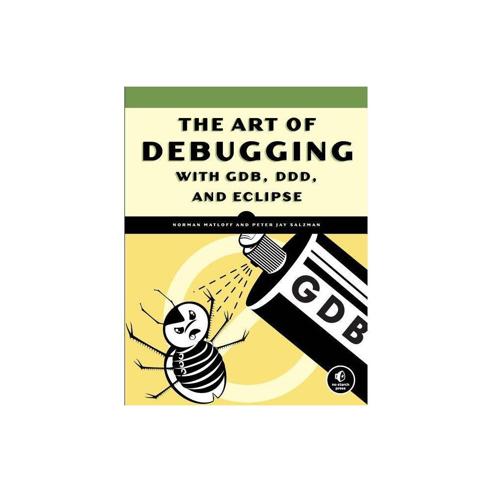 The Art Of Debugging With Gdb And Ddd By Norman Matloff Paperback