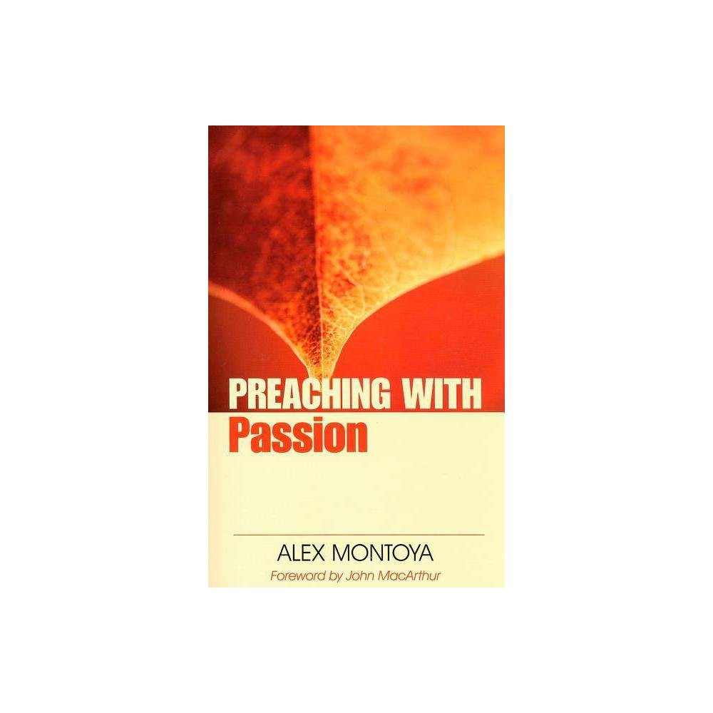 Preaching with Passion - (Preaching With...) by Alex Montoya (Paperback)