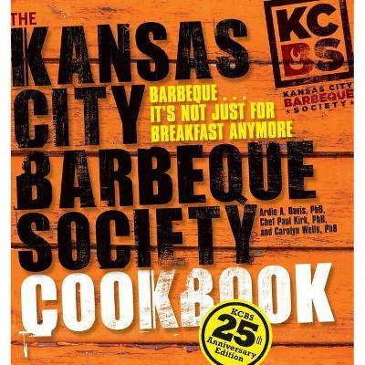 The Kansas City Barbeque Society Cookbook - 25th Edition by Ardie A Davis & Chef Paul Kirk & Carolyn Wells (Hardcover)
