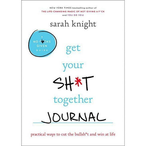 Get Your Sh*t Together Journal - by  Sarah Knight (Paperback) - image 1 of 1
