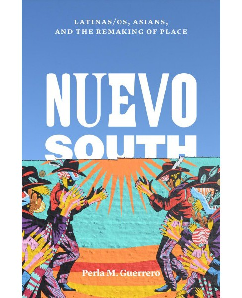 Nuevo South : Latinas/os, Asians, and the Remaking of Place -  by Perla M. Guerrero (Hardcover) - image 1 of 1