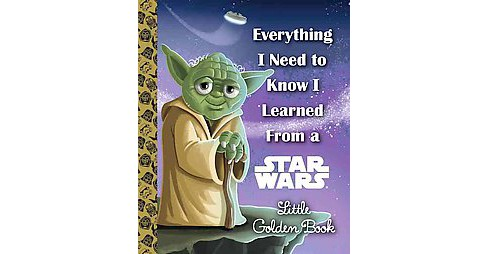 Everything I Need to Know I Learned from a Star Wars Little Golden Book (Hardcover) (Geof Smith) - image 1 of 1