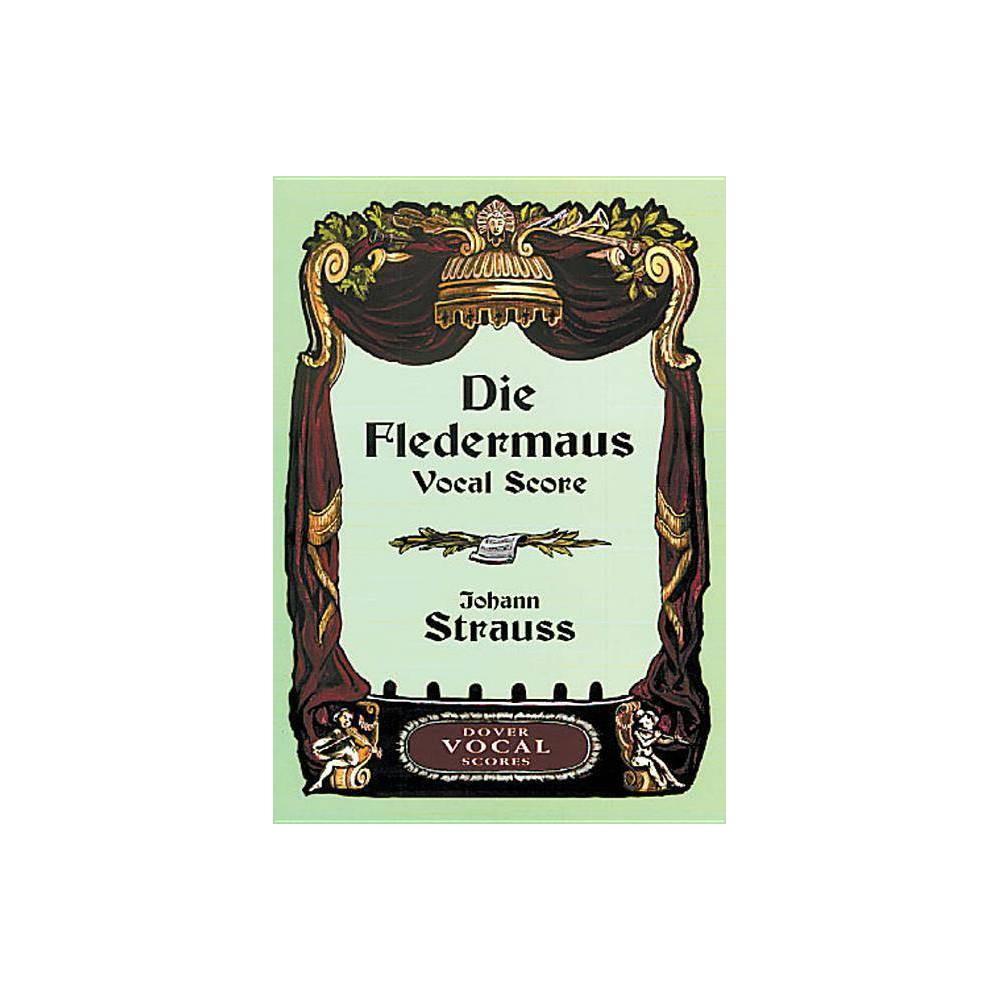 Die Fledermaus Vocal Score - (Dover Vocal Scores) by Johann Strauss (Paperback)