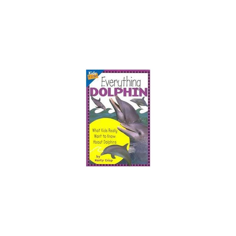 Everything Dolphin : What Kids Really Want to Know About Dolphins (Paperback) (Marty Crisp)