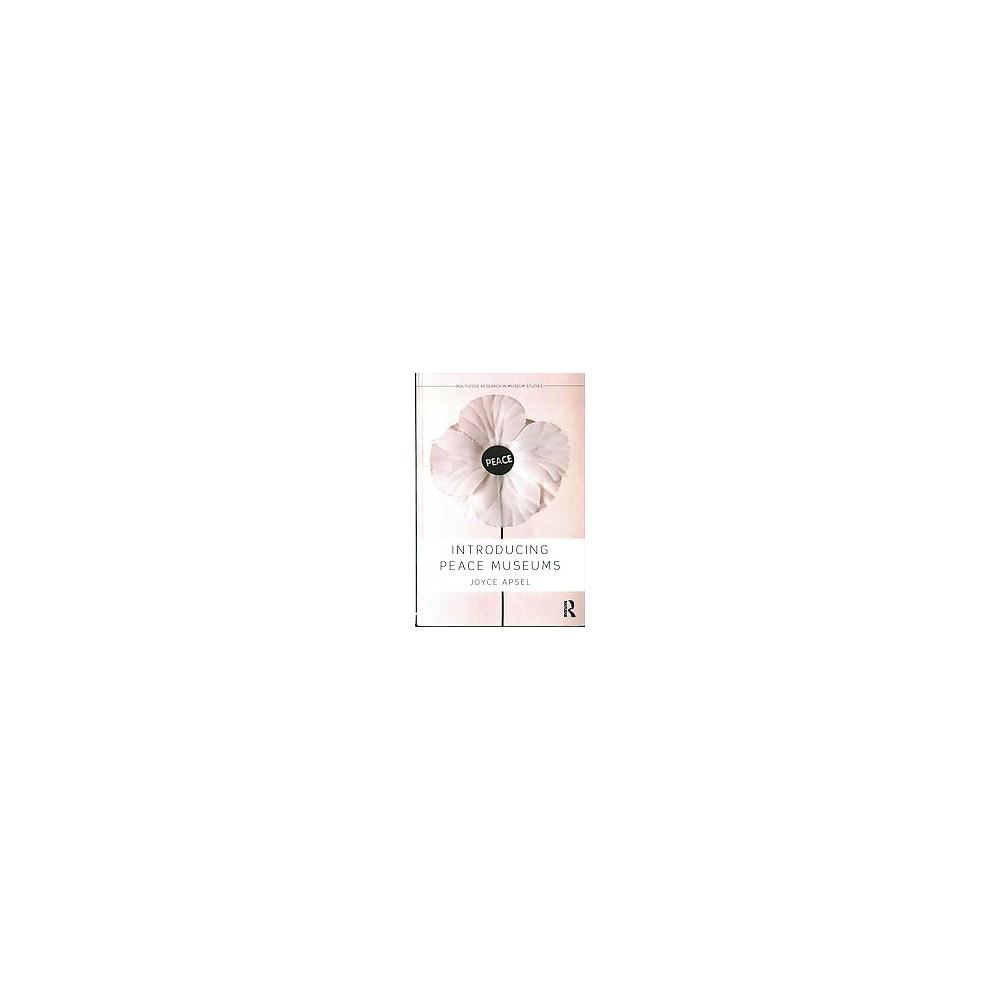Introducing Peace Museums (Hardcover) (Joyce Apsel)