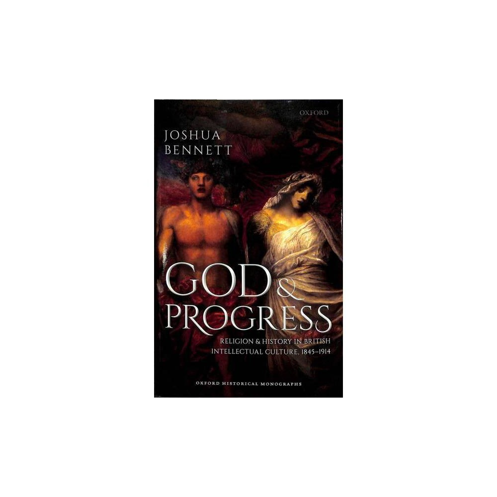God and Progress : Religion and History in British Intellectual Culture, 1845-1914 - (Hardcover)