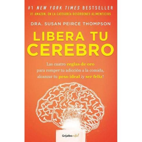 Libera Tu Cerebro / Bright Line Eating - by  Susan Peirce Thompson (Paperback) - image 1 of 1