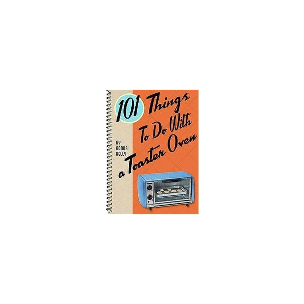 101 Things to Do With a Toaster Oven (Paperback) (Donna Kelly)