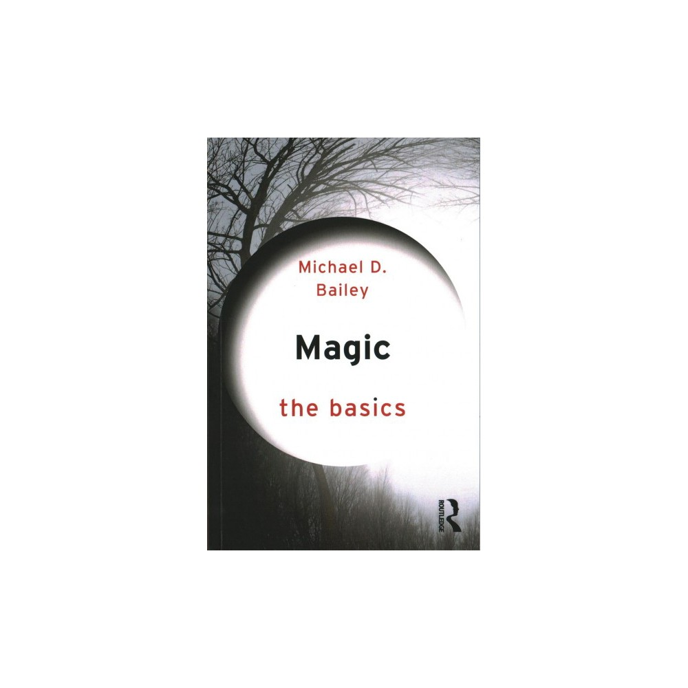 Magic - (The Basics) by Michael D. Bailey (Paperback)