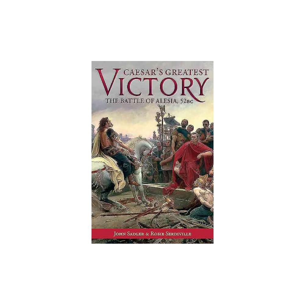 Caesar's Greatest Victory : The Battle of Alesia 52 BC (Hardcover) (John Sadler & Rosie
