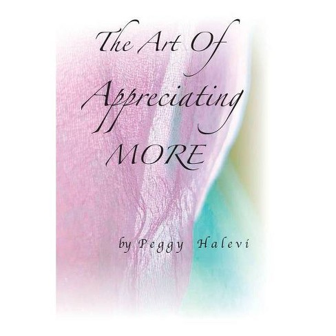 The Art of Appreciating MORE - by  Peggy Halevi (Paperback) - image 1 of 1