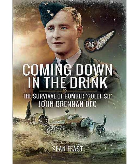 Coming Down in the Drink : The Survival of Bomber Goldfish, John Brennan, DFC (Hardcover) (Sean Feast) - image 1 of 1