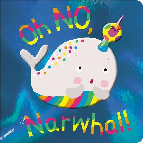Oh No, Narwhal - (Oh No Narwhal) by  Make Believe Ideas Ltd (Board_book) - image 1 of 1