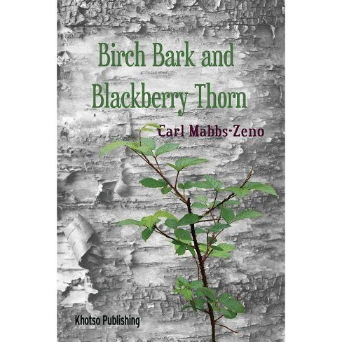 Birchbark and Blackberry Thorn - by  Carl Christian Mabbs-Zeno (Paperback) - image 1 of 1