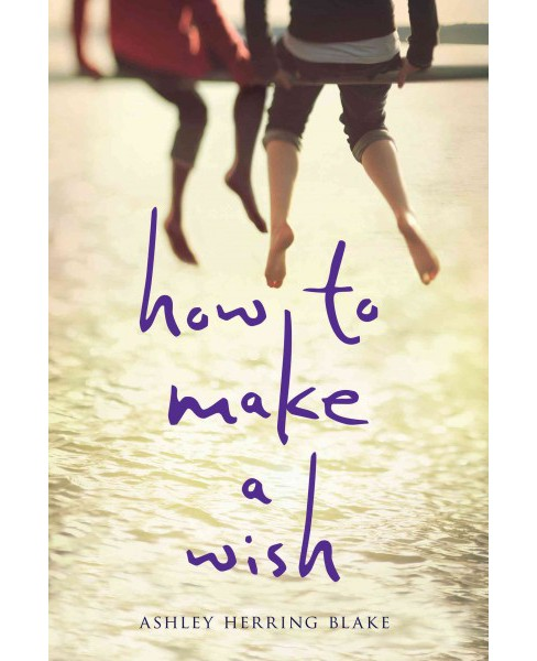 How to Make a Wish -  by Ashley Herring Blake (Hardcover) - image 1 of 1