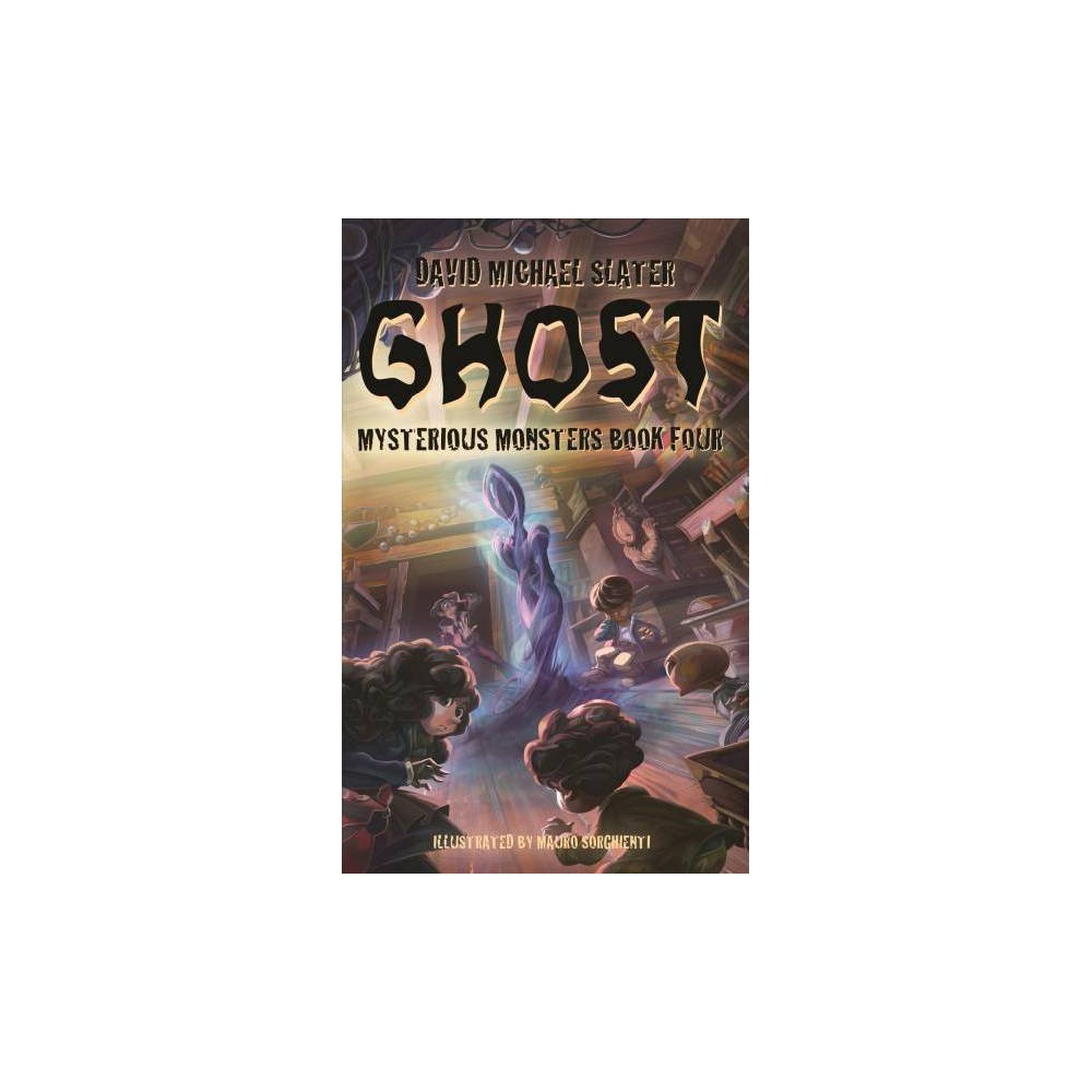 Ghost - (Mysterious Monsters) by David Michael Slater (Paperback)