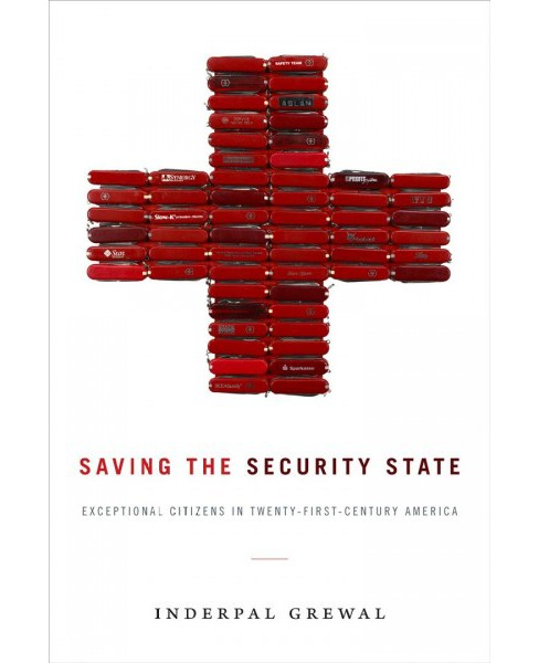 Saving the Security State : Exceptional Citizens in Twenty-first-century America (Paperback) (Inderpal - image 1 of 1