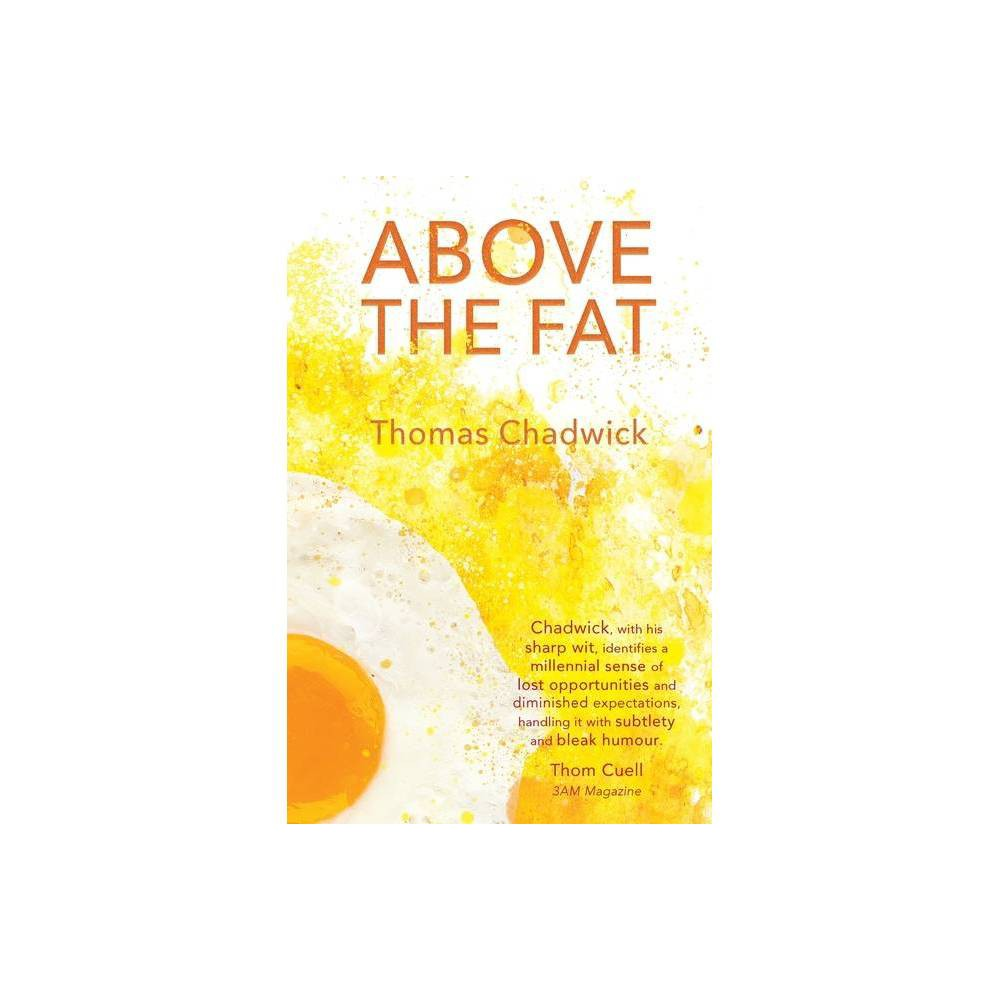 Above the Fat - by Thomas Chadwick (Paperback) was $12.99 now $6.99 (46.0% off)