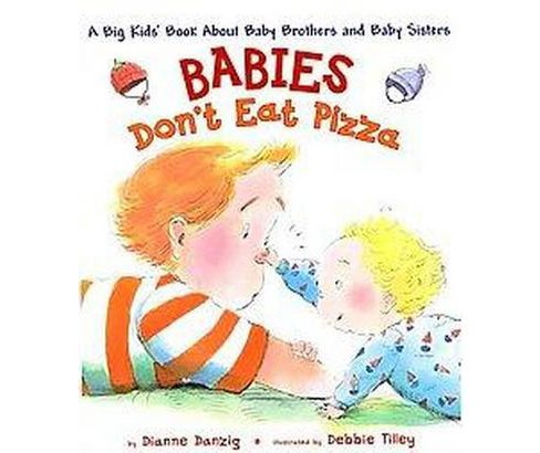 Babies Don't Eat Pizza : A Big Kids Book About Baby Brothers and Baby Sisters (School And Library) - image 1 of 1