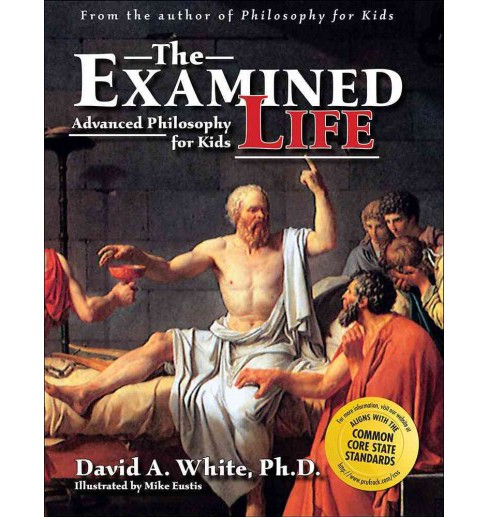 Examined Life : Advanced Philosophy for Kids (Paperback) (David A. White) - image 1 of 1