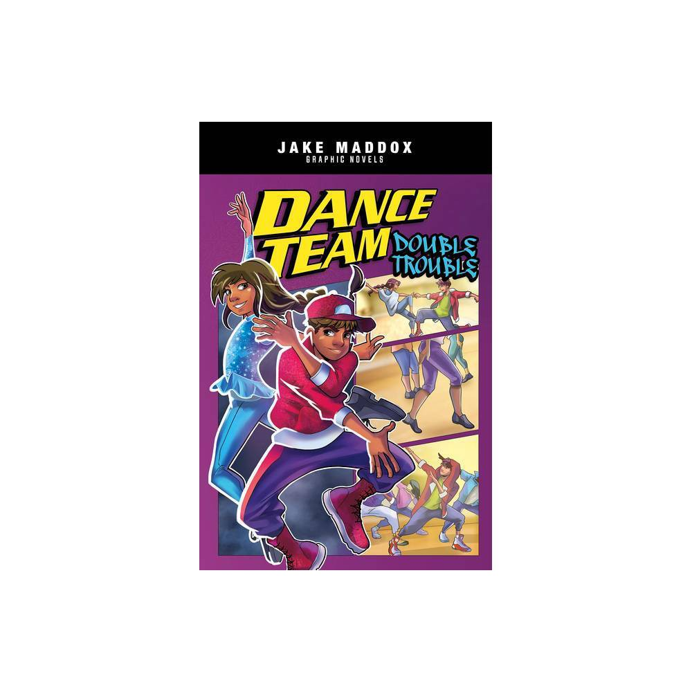 Dance Team Double Trouble Jake Maddox Graphic Novels By Jake Maddox Hardcover