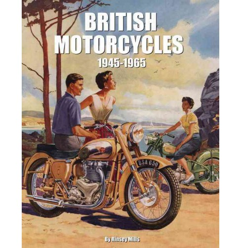 British Motorcycles 1945-1965 (Hardcover) (Rinsey Mills) - image 1 of 1