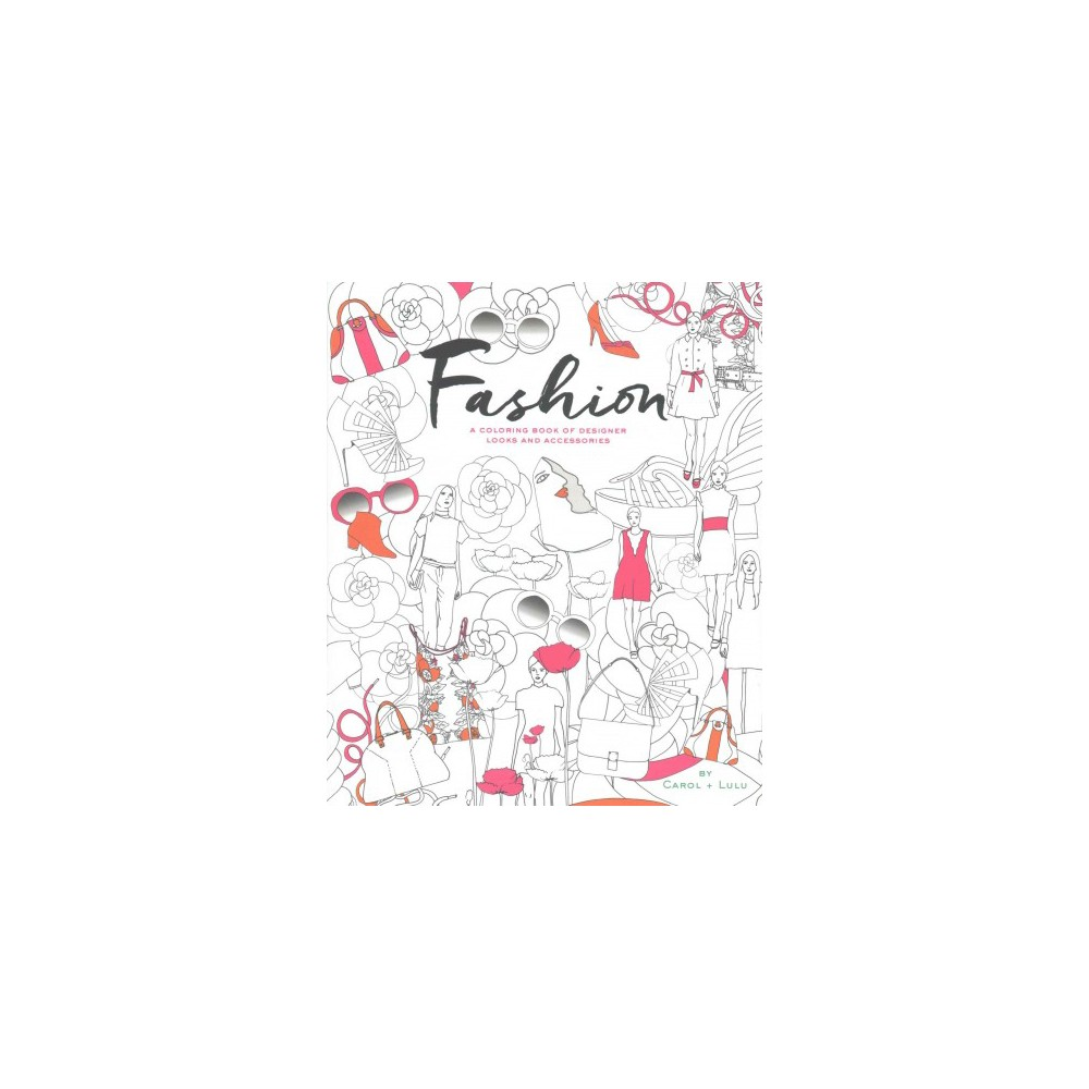 Fashion : A Coloring Book of Designer Looks and Accessories (Paperback) (Carol Chu & Lulu Chang) Fashion : A Coloring Book of Designer Looks and Accessories (Paperback) (Carol Chu & Lulu Chang)