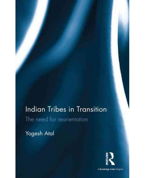 Indian Tribes in Transition : The Need for Reorientation (Hardcover) (Yogesh Atal) - image 1 of 1