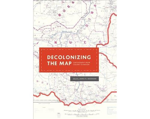 Decolonizing the Map : Cartography from Colony to Nation (Hardcover) - image 1 of 1