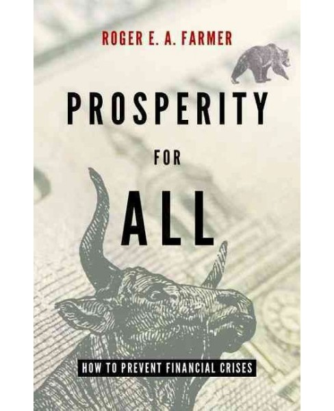 Prosperity for All : How to Prevent Financial Crises (Hardcover) (Roger E. A. Farmer) - image 1 of 1