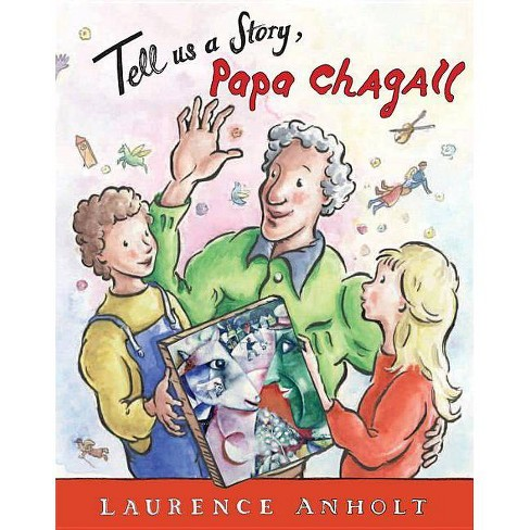 Tell Us a Story, Papa Chagall - by  Laurence Anholt (Paperback) - image 1 of 1